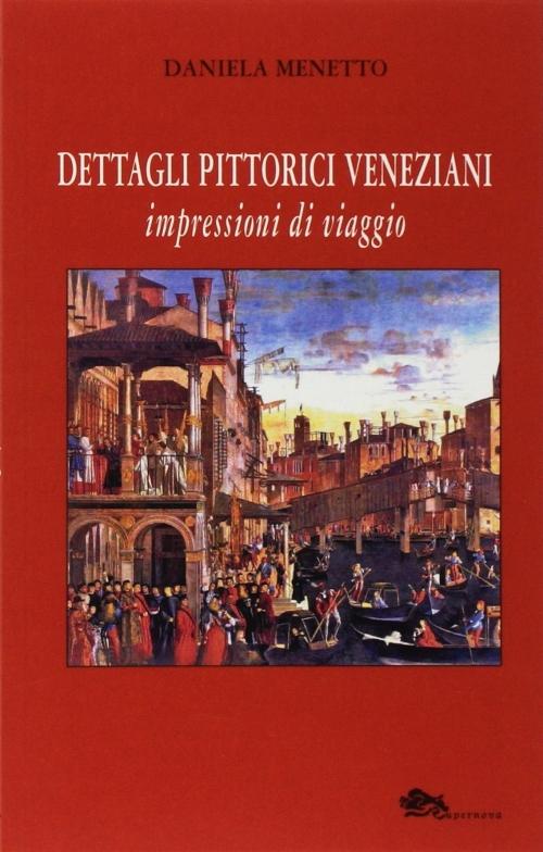 Buchcover: Daniela Menetto, Dettagli Pittorici Veneziani