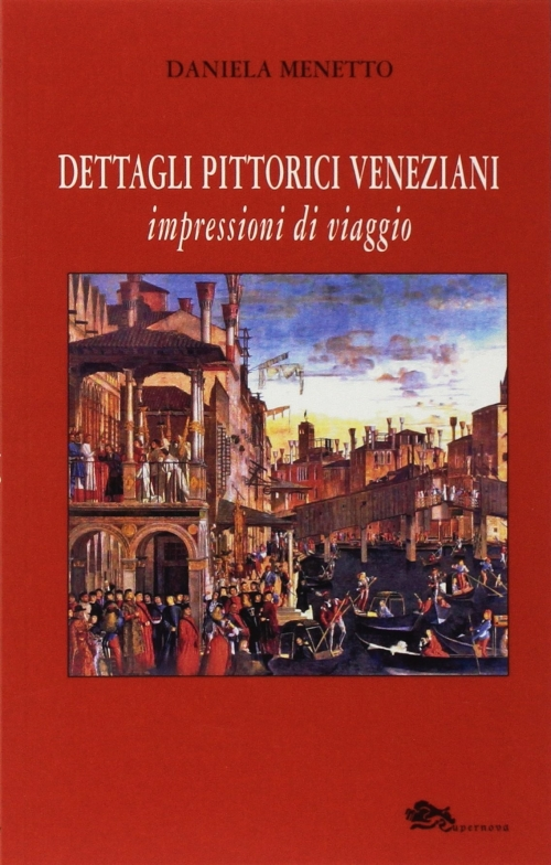 Buchcover: Daniela Menetto, Dettagli Pittorici Veneziani. © Supernova Edizioni Venezia