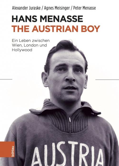 Hans Menasse. The Austrian Boy. Ein Leben zwischen Wien, London und Hollywood. © Böhlau Verlag Wien