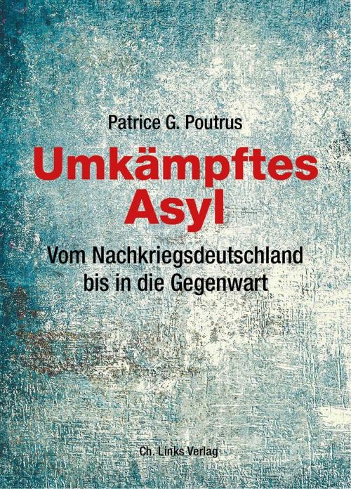 Buchcover: Patrice G. Poutrus, Umkämpftes Asyl. Vom Nachkriegsdeutschland bis in die Gegenwart (2019). © Ch. Links Verlag