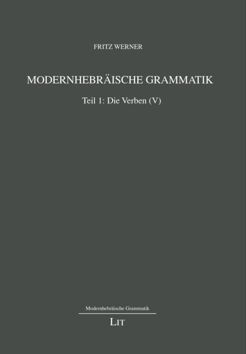 Buchcover Fritz Werner, Modernhebräische Grammatik. Teil I: Die Verben (Wien 2019). © LIT-Verlag