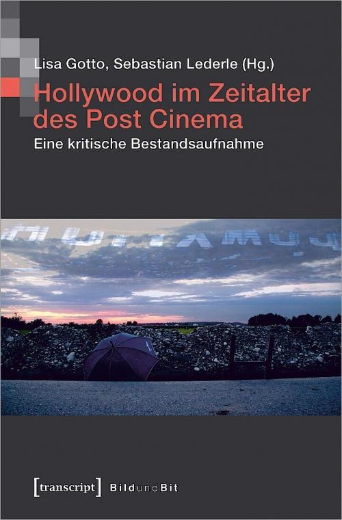 Cover des Bandes Hollywood im Zeitalter des Post Cinema. Eine kritische Bestandsaufnahme. © Sebastian Lederle